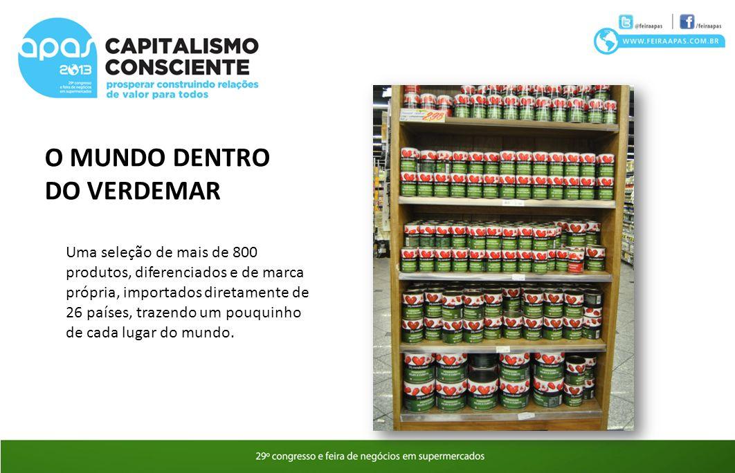 O MUNDO DENTRO DO VERDEMAR Uma seleção de mais de 800 produtos, diferenciados e de marca própria, importados diretamente de 26 países, trazendo um pou