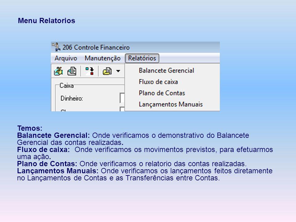 Menu Relatorios Temos: Balancete Gerencial: Onde verificamos o demonstrativo do Balancete Gerencial das contas realizadas. Fluxo de caixa: Onde verifi