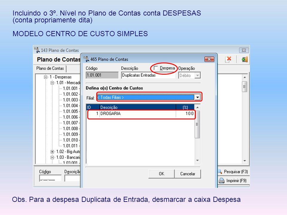 Incluindo o 3º. Nível no Plano de Contas conta DESPESAS (conta propriamente dita) MODELO CENTRO DE CUSTO SIMPLES Obs. Para a despesa Duplicata de Entr