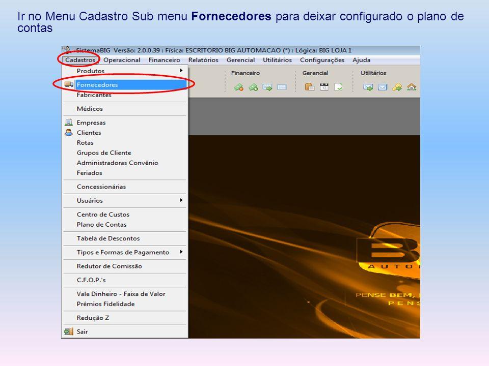 Ir no Menu Cadastro Sub menu Fornecedores para deixar configurado o plano de contas