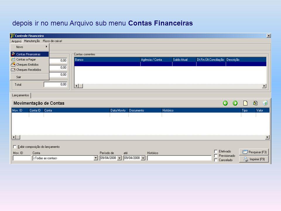 depois ir no menu Arquivo sub menu Contas Financeiras