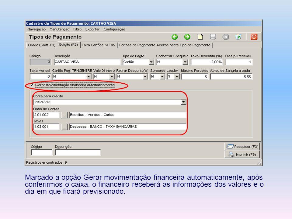 Marcado a opção Gerar movimentação financeira automaticamente, após conferirmos o caixa, o financeiro receberá as informações dos valores e o dia em q