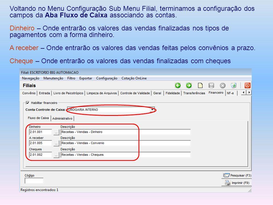 Voltando no Menu Configuração Sub Menu Filial, terminamos a configuração dos campos da Aba Fluxo de Caixa associando as contas. Dinheiro – Onde entrar