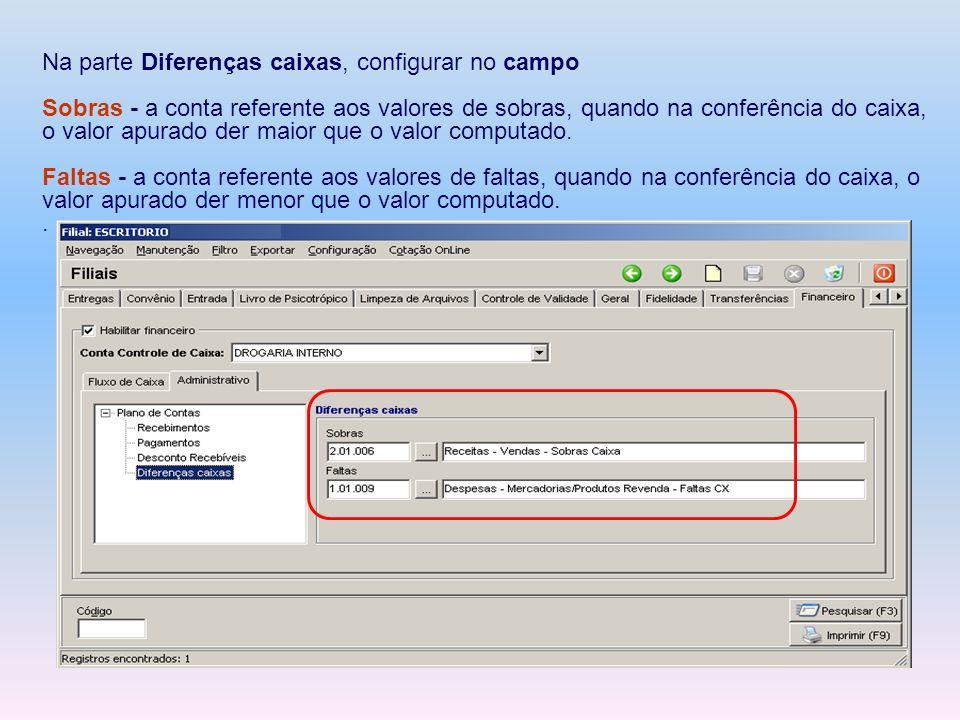 Na parte Diferenças caixas, configurar no campo Sobras - a conta referente aos valores de sobras, quando na conferência do caixa, o valor apurado der