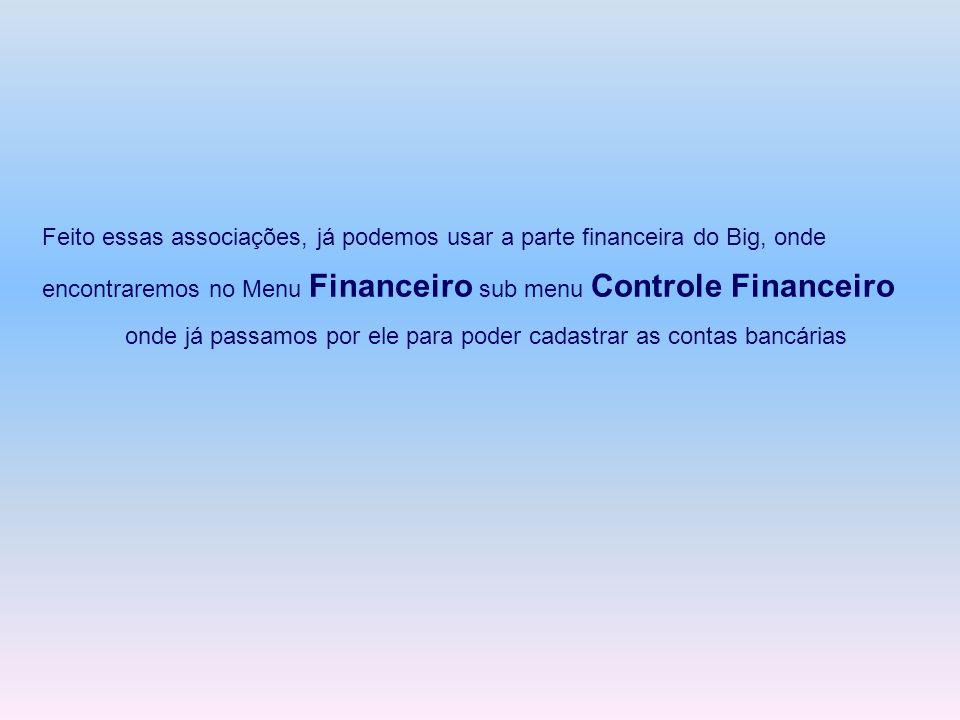 Feito essas associações, já podemos usar a parte financeira do Big, onde encontraremos no Menu Financeiro sub menu Controle Financeiro onde já passamo