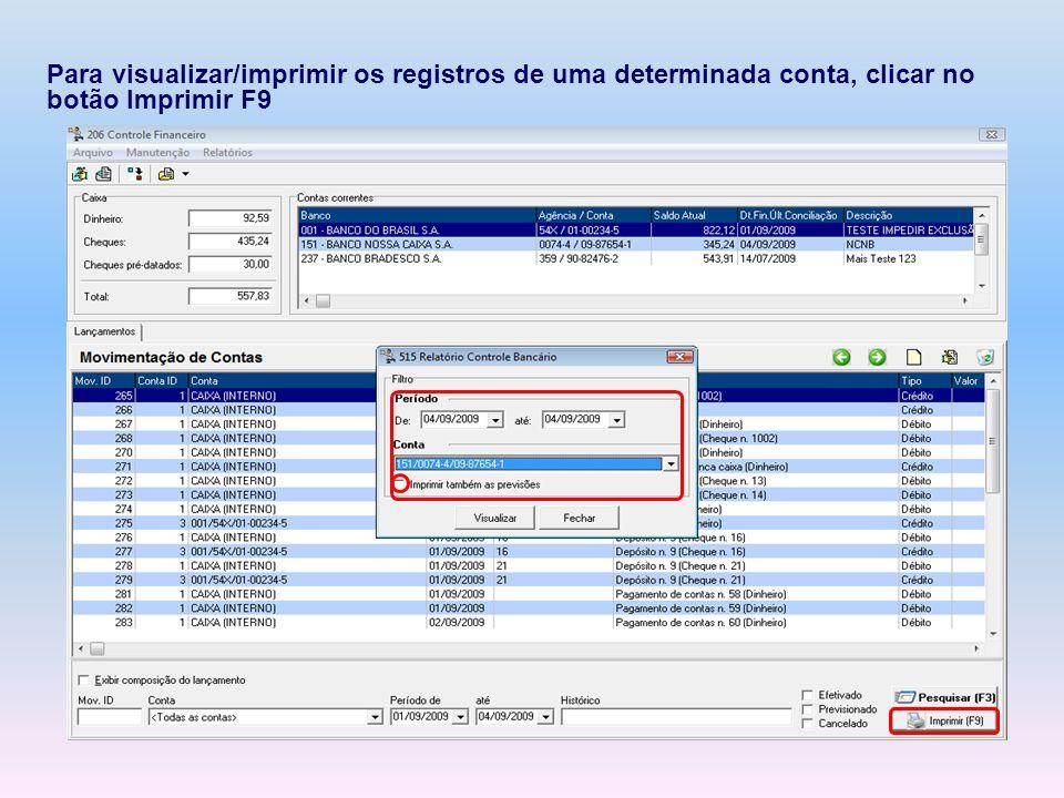 Para visualizar/imprimir os registros de uma determinada conta, clicar no botão Imprimir F9