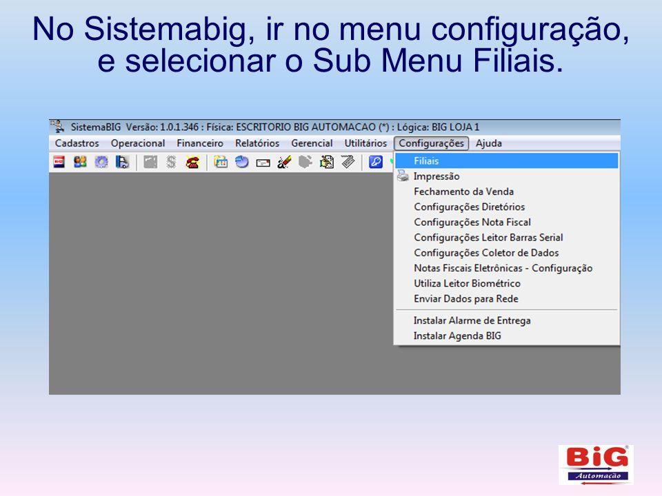 No Sistemabig, ir no menu configuração, e selecionar o Sub Menu Filiais.