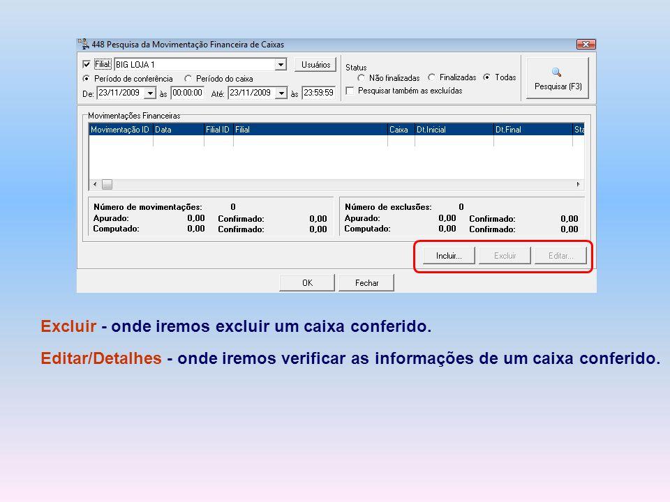 Excluir - onde iremos excluir um caixa conferido. Editar/Detalhes - onde iremos verificar as informações de um caixa conferido.