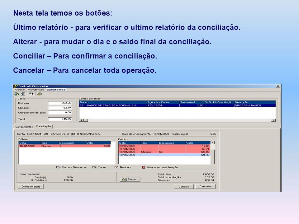 Nesta tela temos os botões: Último relatório - para verificar o ultimo relatório da conciliação. Alterar - para mudar o dia e o saldo final da concili