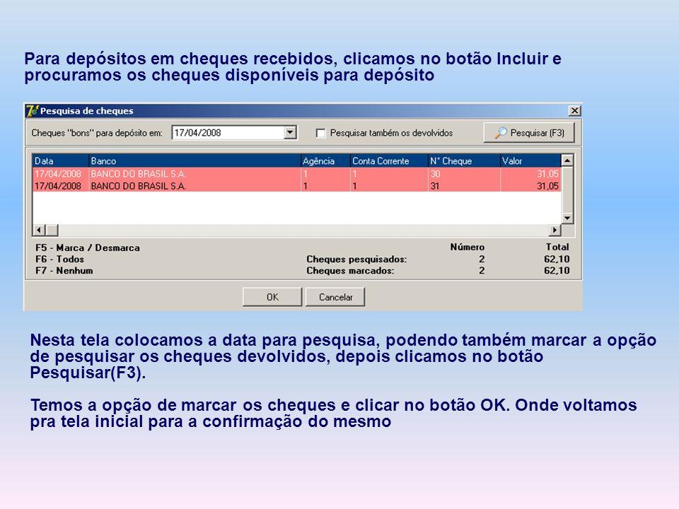 Para depósitos em cheques recebidos, clicamos no botão Incluir e procuramos os cheques disponíveis para depósito Nesta tela colocamos a data para pesq