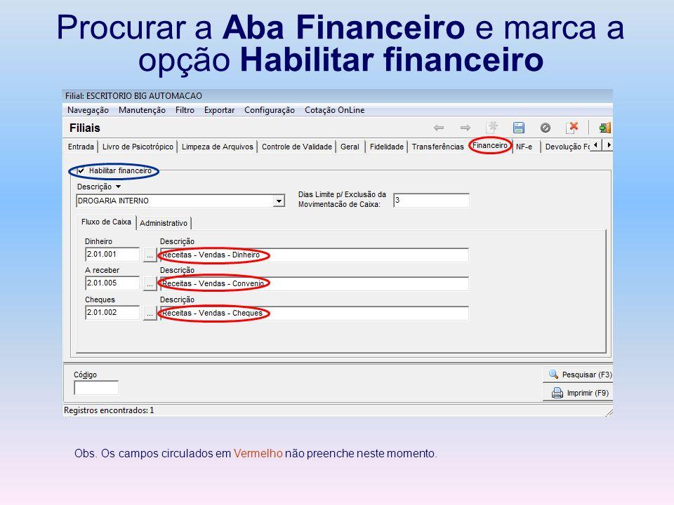 Procurar a Aba Financeiro e marca a opção Habilitar financeiro Obs. Os campos circulados em Vermelho não preenche neste momento.