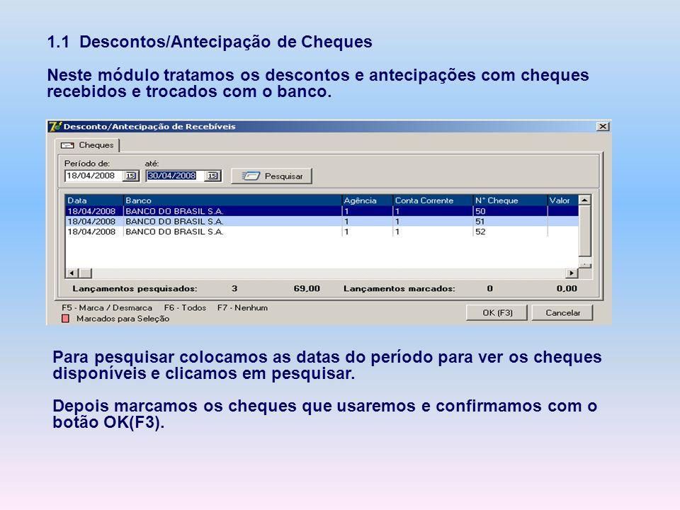 1.1 Descontos/Antecipação de Cheques Neste módulo tratamos os descontos e antecipações com cheques recebidos e trocados com o banco. Para pesquisar co