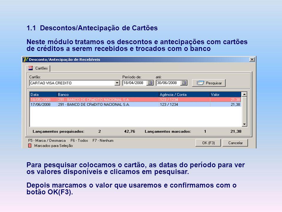 1.1 Descontos/Antecipação de Cartões Neste módulo tratamos os descontos e antecipações com cartões de créditos a serem recebidos e trocados com o banc