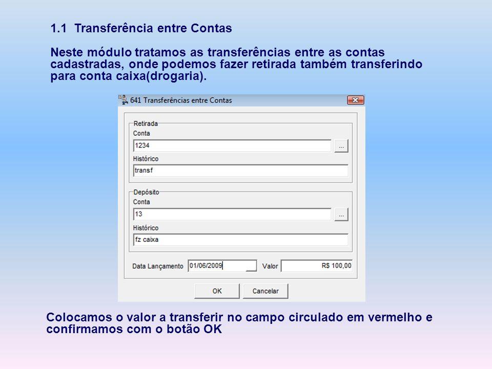 1.1 Transferência entre Contas Neste módulo tratamos as transferências entre as contas cadastradas, onde podemos fazer retirada também transferindo pa