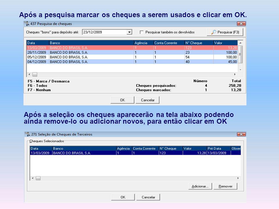 Após a pesquisa marcar os cheques a serem usados e clicar em OK. Após a seleção os cheques aparecerão na tela abaixo podendo ainda remove-lo ou adicio