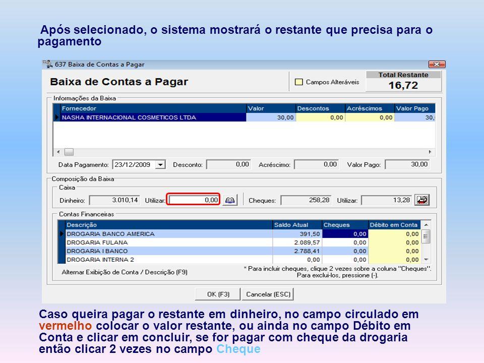 Após selecionado, o sistema mostrará o restante que precisa para o pagamento Caso queira pagar o restante em dinheiro, no campo circulado em vermelho