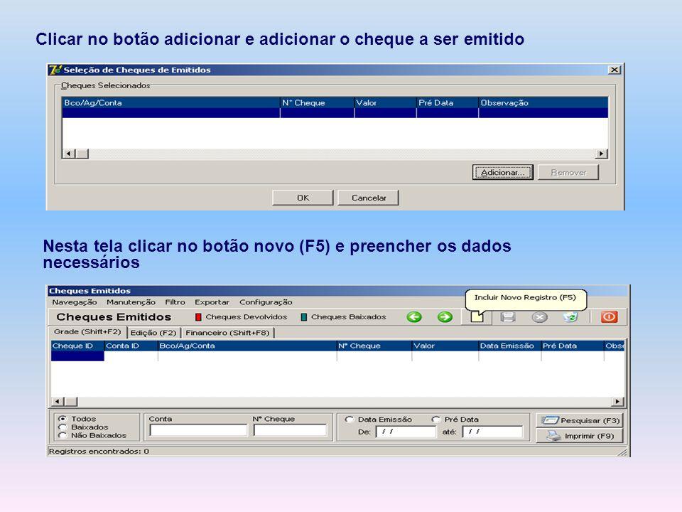 Clicar no botão adicionar e adicionar o cheque a ser emitido Nesta tela clicar no botão novo (F5) e preencher os dados necessários