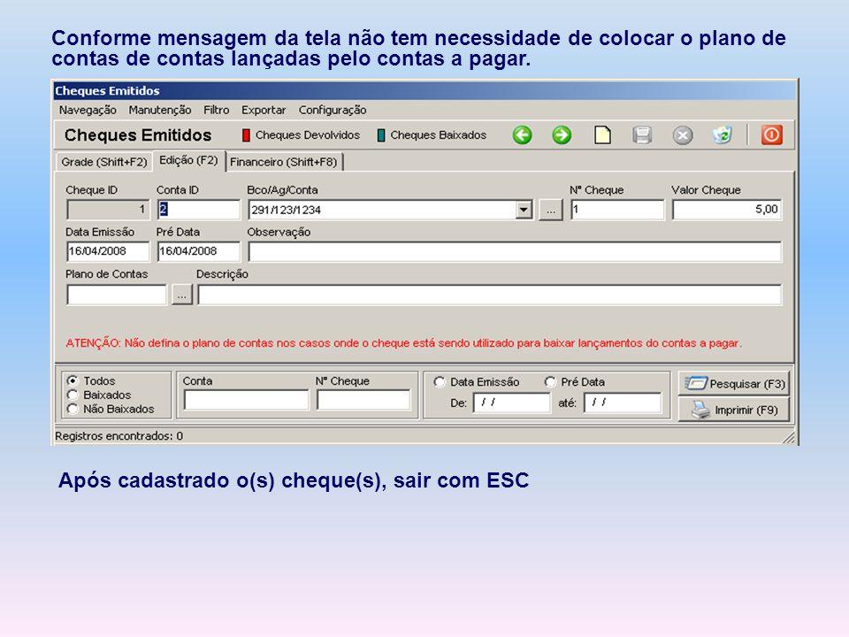 Conforme mensagem da tela não tem necessidade de colocar o plano de contas de contas lançadas pelo contas a pagar. Após cadastrado o(s) cheque(s), sai