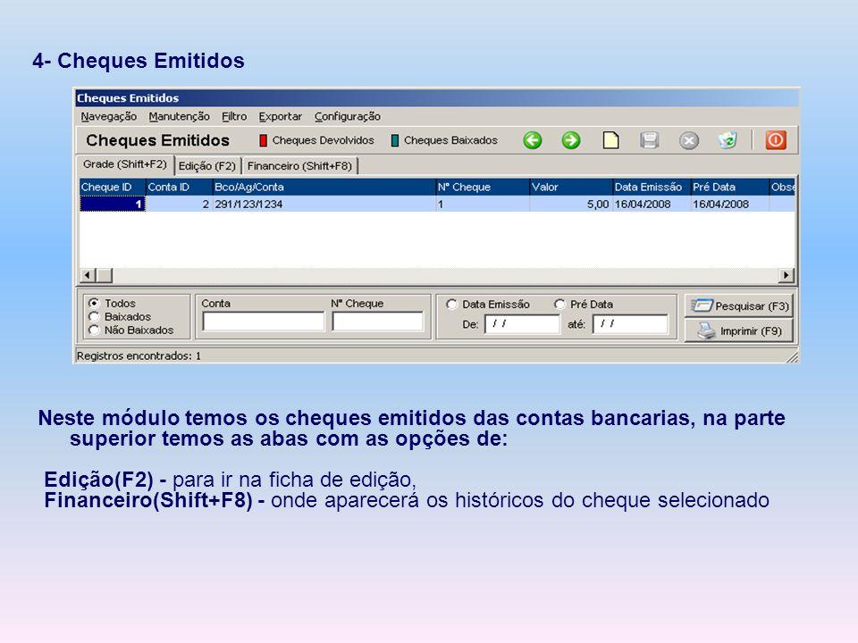 4- Cheques Emitidos Neste módulo temos os cheques emitidos das contas bancarias, na parte superior temos as abas com as opções de: Edição(F2) - para i