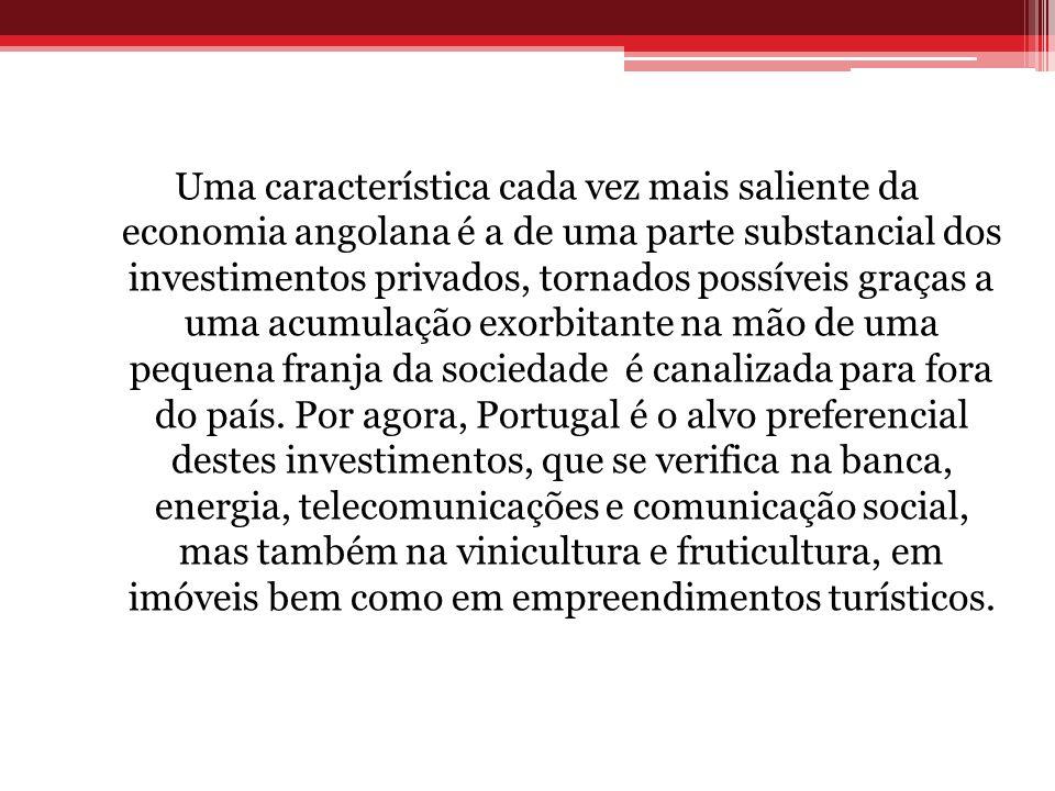 Uma característica cada vez mais saliente da economia angolana é a de uma parte substancial dos investimentos privados, tornados possíveis graças a um