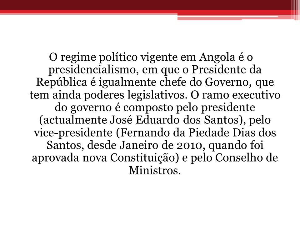 O regime político vigente em Angola é o presidencialismo, em que o Presidente da República é igualmente chefe do Governo, que tem ainda poderes legisl