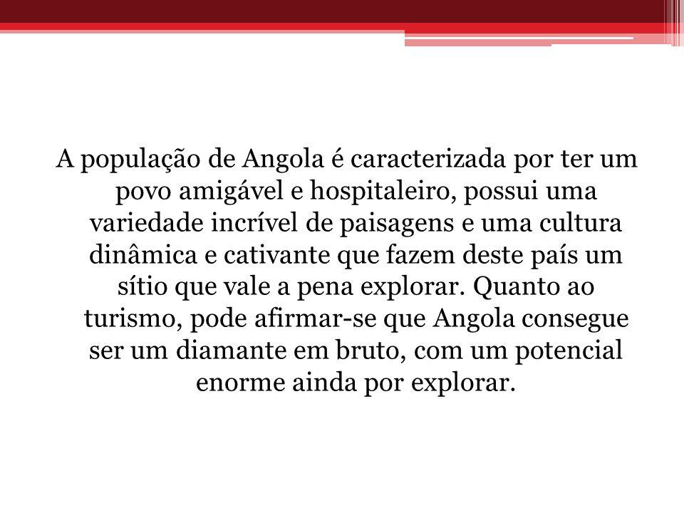 A população de Angola é caracterizada por ter um povo amigável e hospitaleiro, possui uma variedade incrível de paisagens e uma cultura dinâmica e cat