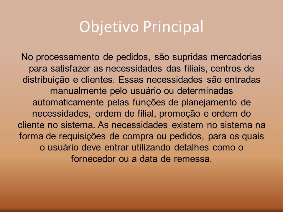 Objetivo Principal No processamento de pedidos, são supridas mercadorias para satisfazer as necessidades das filiais, centros de distribuição e client