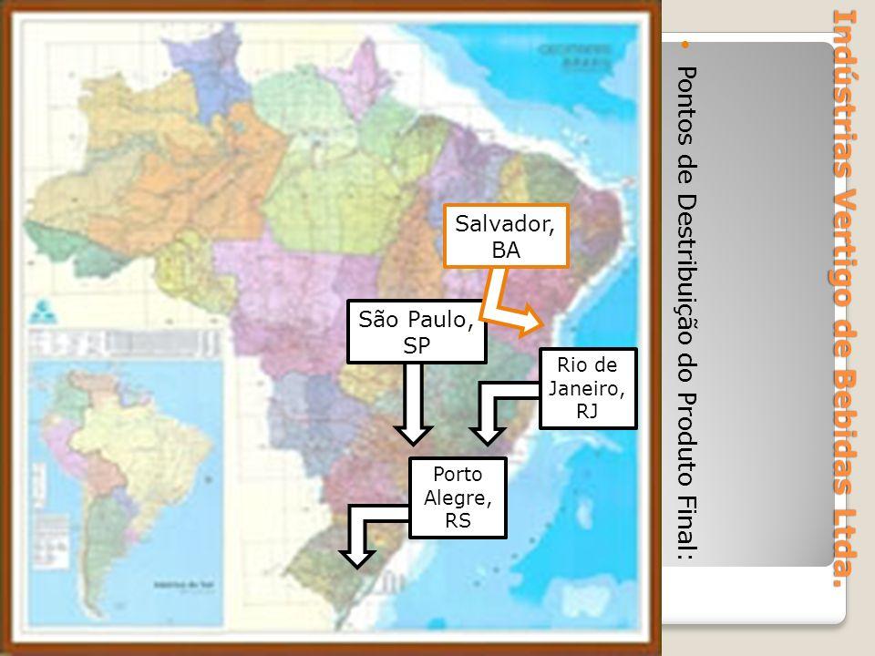 Indústrias Vertigo de Bebidas Ltda. Pontos de Destribuição do Produto Final: Rio de Janeiro, RJ São Paulo, SP Salvador, BA Porto Alegre, RS