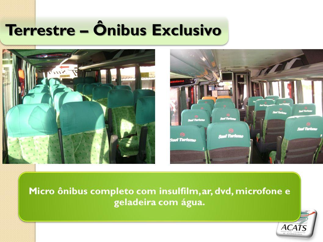 Terrestre – Ônibus Exclusivo Micro ônibus completo com insulfilm, ar, dvd, microfone e geladeira com água.