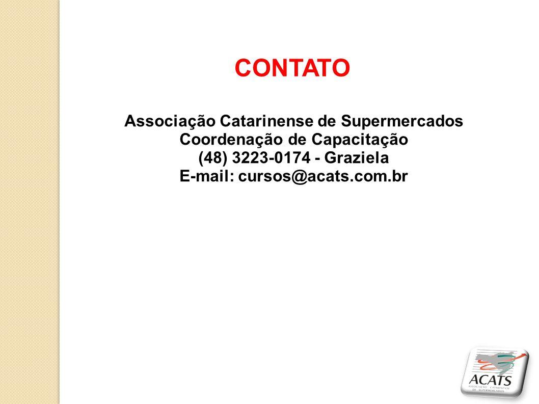 CONTATO Associação Catarinense de Supermercados Coordenação de Capacitação (48) 3223-0174 - Graziela E-mail: cursos@acats.com.br