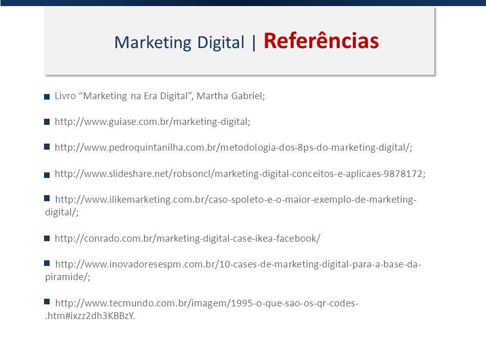 Marketing Digital | Referências Livro Marketing na Era Digital, Martha Gabriel; http://www.guiase.com.br/marketing-digital; http://www.pedroquintanilh