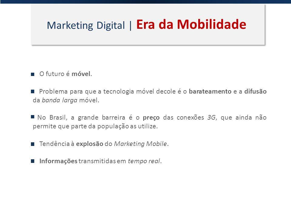 Marketing Digital | Era da Mobilidade O futuro é móvel. Problema para que a tecnologia móvel decole é o barateamento e a difusão da banda larga móvel.