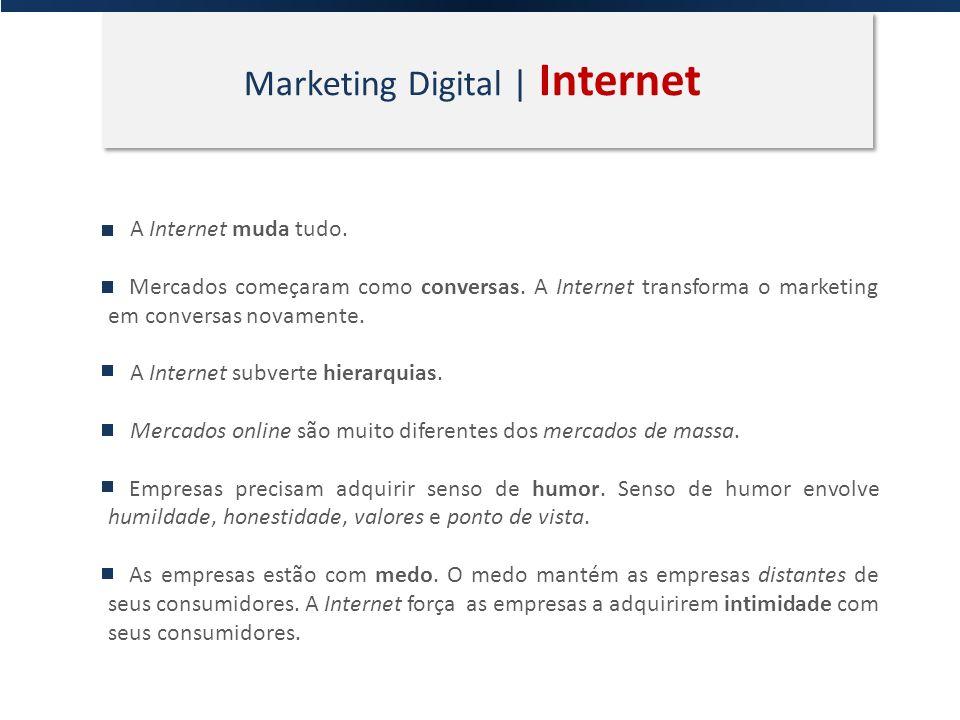 Marketing Digital | Internet A Internet muda tudo. Mercados começaram como conversas. A Internet transforma o marketing em conversas novamente. A Inte
