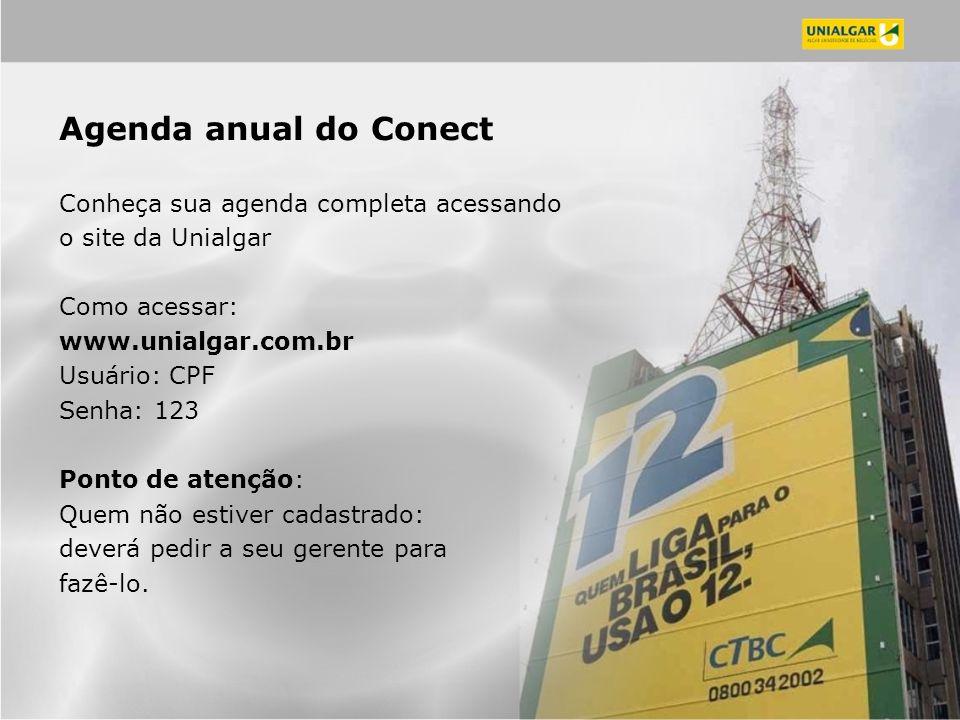 Agenda anual do Conect Conheça sua agenda completa acessando o site da Unialgar Como acessar: www.unialgar.com.br Usuário: CPF Senha: 123 Ponto de ate