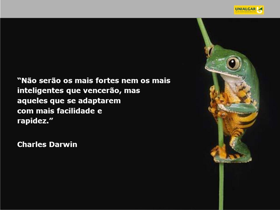 Não serão os mais fortes nem os mais inteligentes que vencerão, mas aqueles que se adaptarem com mais facilidade e rapidez. Charles Darwin