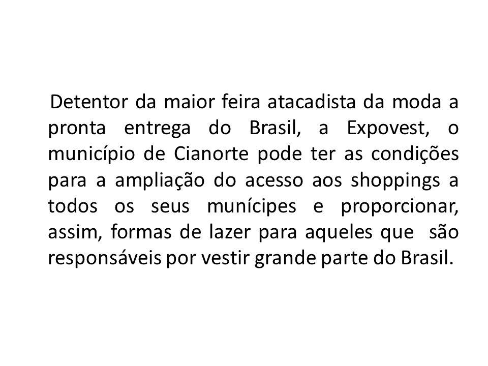 Detentor da maior feira atacadista da moda a pronta entrega do Brasil, a Expovest, o município de Cianorte pode ter as condições para a ampliação do a