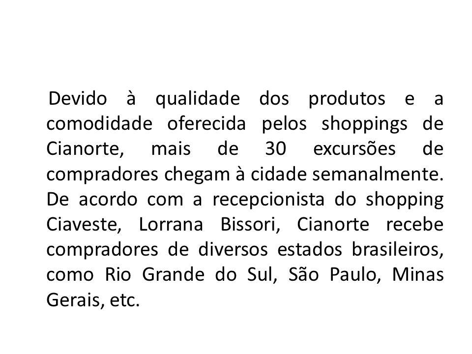 Devido à qualidade dos produtos e a comodidade oferecida pelos shoppings de Cianorte, mais de 30 excursões de compradores chegam à cidade semanalmente