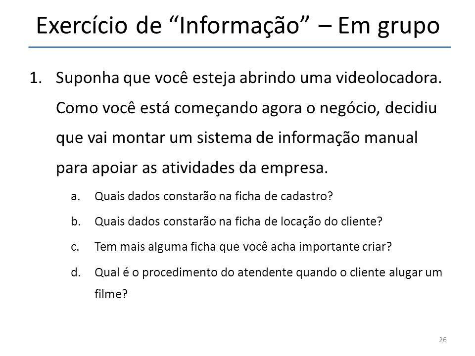 Exercício de Informação – Em grupo 1.Suponha que você esteja abrindo uma videolocadora. Como você está começando agora o negócio, decidiu que vai mont