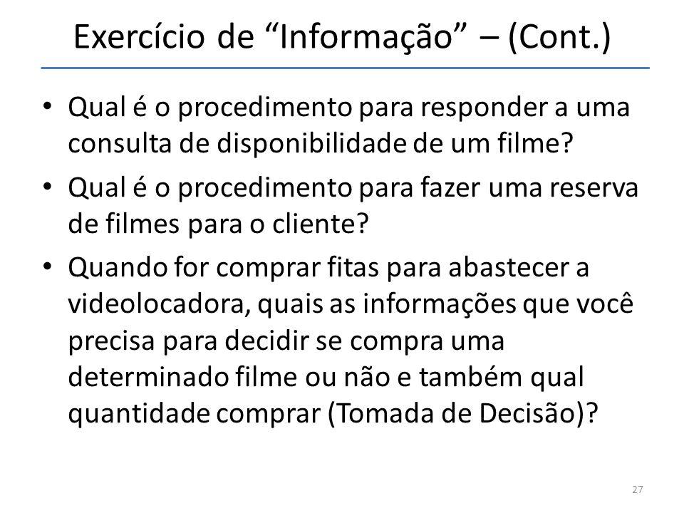 Exercício de Informação – (Cont.) Qual é o procedimento para responder a uma consulta de disponibilidade de um filme? Qual é o procedimento para fazer
