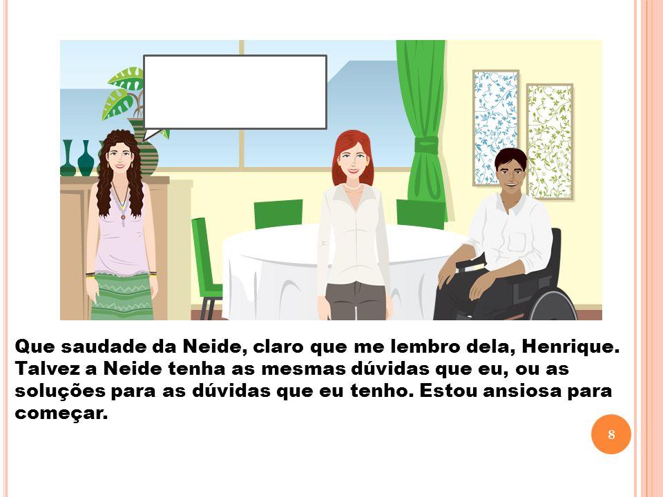 Que saudade da Neide, claro que me lembro dela, Henrique. Talvez a Neide tenha as mesmas dúvidas que eu, ou as soluções para as dúvidas que eu tenho.