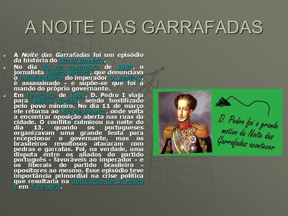 A NOITE DAS GARRAFADAS A Noite das Garrafadas foi um episódio da história do Brasil Império.