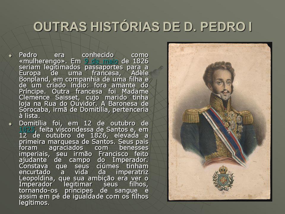 OUTRAS HISTÓRIAS DE D. PEDRO I Pedro era conhecido como «mulherengo».