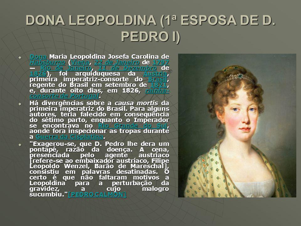 DONA LEOPOLDINA (1ª ESPOSA DE D.
