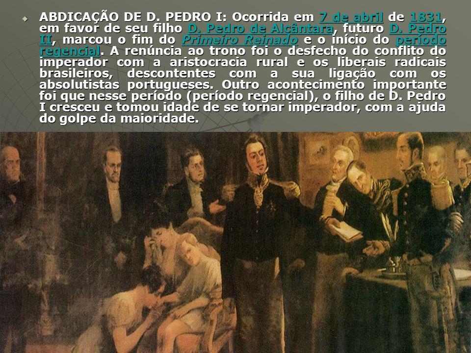 PERÍODO REGENCIAL O Período Regencial brasileiro (1831 1840) foi o intervalo político entre os mandatos imperiais da Família Imperial Brasileira, pois quando o Imperador Pedro I abdicou de seu trono, o herdeiro D.