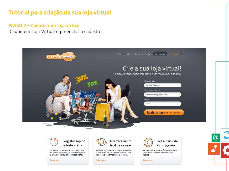 Tutorial para criação da sua loja virtual PASSO 2 – Cadastro da loja virtual Clique em Loja Virtual e preencha o cadastro.