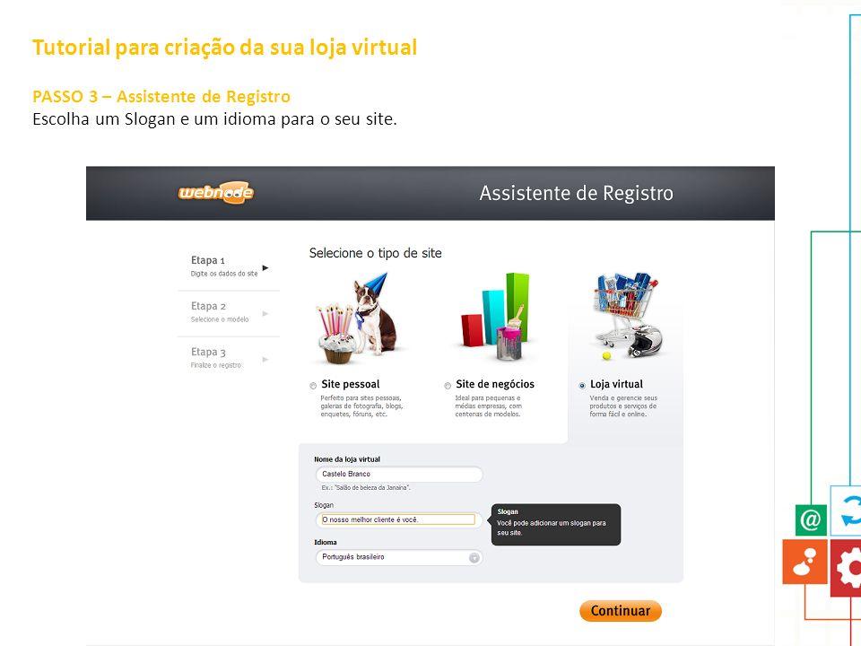 Tutorial para criação da sua loja virtual PASSO 3 – Assistente de Registro Escolha um Slogan e um idioma para o seu site.