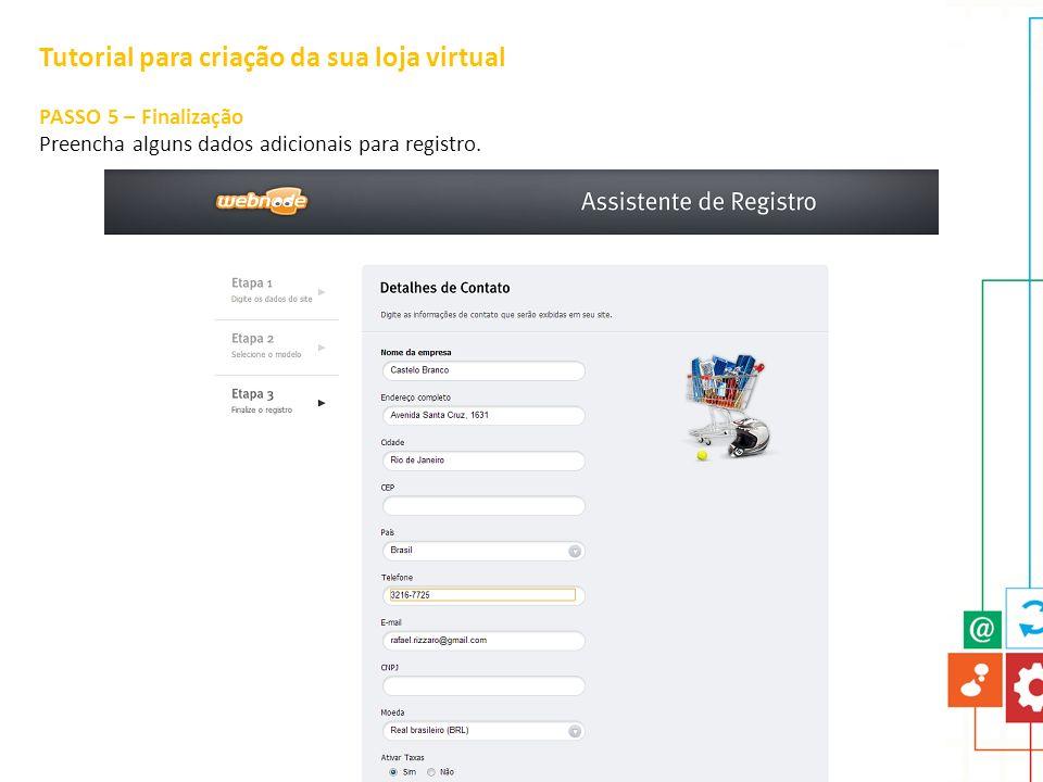 Tutorial para criação da sua loja virtual PASSO 5 – Finalização Preencha alguns dados adicionais para registro.