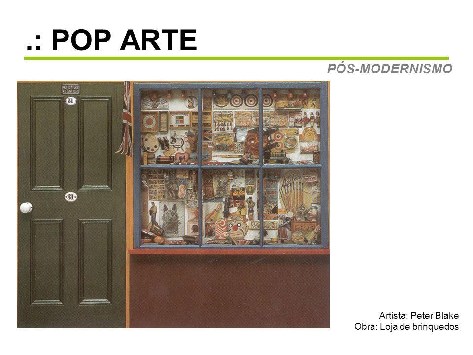 .: POP ARTE PÓS-MODERNISMO Artista: Peter Blake Obra: Loja de brinquedos