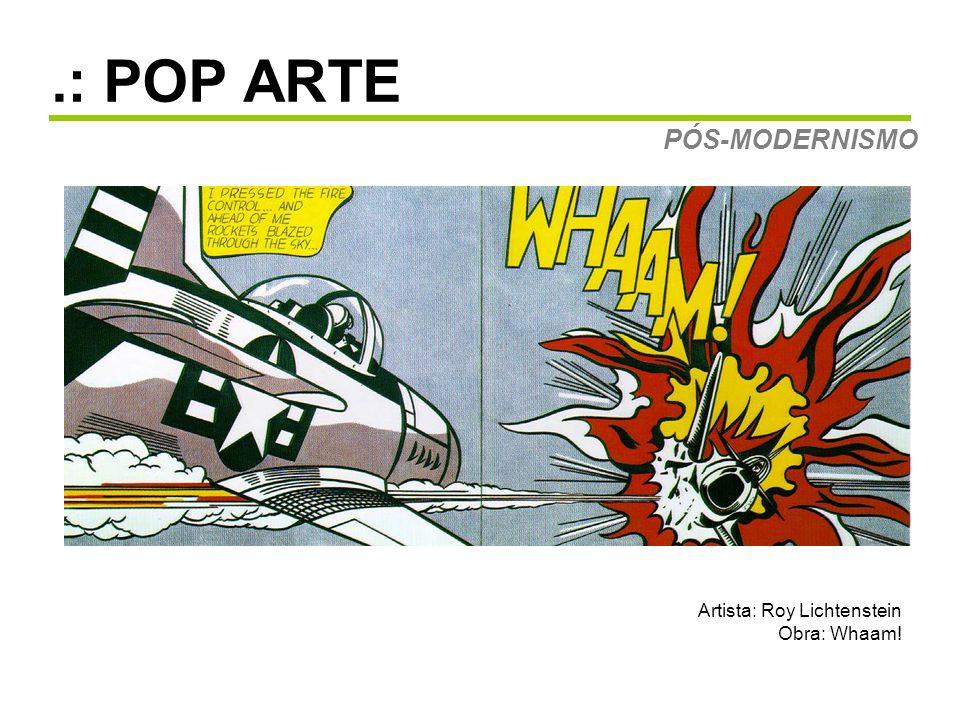 .: POP ARTE PÓS-MODERNISMO Artista: Roy Lichtenstein Obra: Whaam!