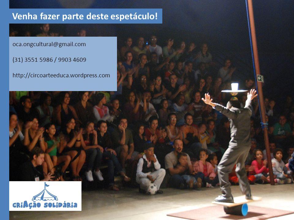 oca.ongcultural@gmail.com (31) 3551 5986 / 9903 4609 http://circoarteeduca.wordpress.com Venha fazer parte deste espetáculo!